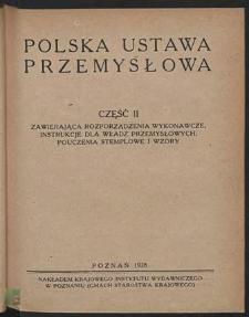 Polska ustawa przemysłowa z objaśnieniami. Cz. 2, Zawierająca rozporządzenia wykonawcze, instrukcje dla władz przemysłowych, pouczenia stemplowe i wzory