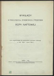 Wykłady o poszukiwaniu, wydobywaniu i przeróbce ropy naftowej : kurs zorganizowany dla pracowników przemysłu naftowego w mies. lutym i marcu 1934 r.