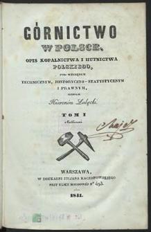 Górnictwo w Polsce. T. 1 : Opis kopalnictwa i hutnictwa polskiego pod względem technicznym, historyczno-statystycznym i prawnym