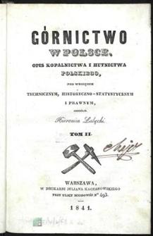 Górnictwo w Polsce. T.2 : Opis kopalnictwa i hutnictwa polskiego pod względem technicznym, historyczno-statystycznym i prawnym