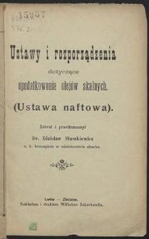 Ustawy i rozporządzenia dotyczace opodatkowania olejów skalnych : (Ustawa naftowa). T. 11