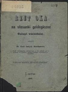 Rzut oka na stosunki geologiczne Galicyi