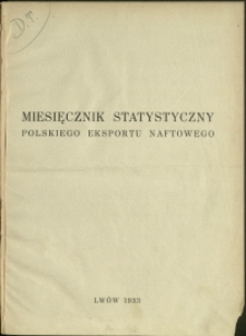 Miesięcznik Statystyczny Polskiego Eksportu Naftowego : 1933 : nr 1
