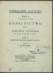 Podręcznik naftowy : Kopalnictwo. Cz. 2, Wiercenia sposobami udarowymi. Z. 1, Teoretyczne podstawy wiercenia udarowego