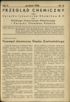 Przegląd Chemiczny : organ Związku Inżynierów Chemików R.P. oraz Polskiego Towarzystwa Chemicznego i Związku Chemików Polskich. R.2 : 1938 r. : nr 12