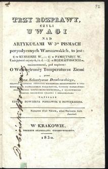 Trzy rozprawy czyli Uwagi nad artykułami w trzech pismach peryodycznych warszawskich [...] umieszczonemi pod napisem o wewnętrzney temperaturze ziemi